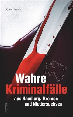 Cover von: Wahre Kriminalfälle aus Hamburg, Bremen und Niedersachsen