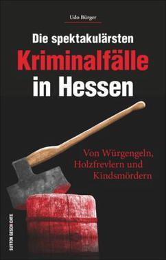 Cover von: Die spektakulärsten Kriminalfälle in Hessen