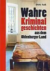 Cover von: Wahre Kriminalgeschichten aus dem Oldenburger Land