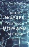 Cover von: Unter Wasser hört dich niemand schreien